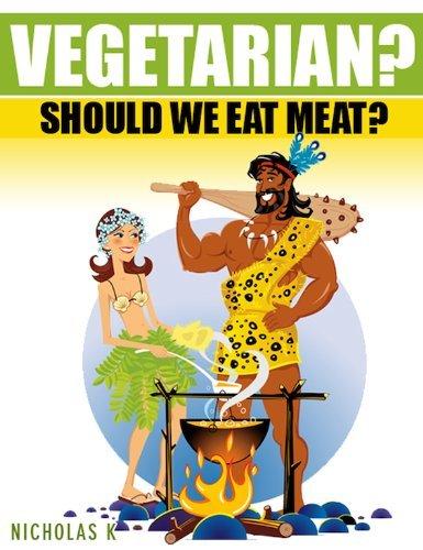 Vegetarian: Should We Eat Meat?  by  Nicholas K