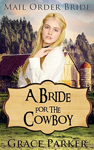 MAIL ORDER BRIDE: WESTERN ROMANCE: A Bride For The Cowboy(Clean Western Christian Historical Romance)  by  Grace Parker