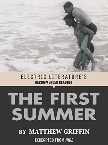 The First Summer: Excerpted from HIDE  by  Matthew Griffin