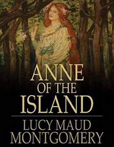 Anne Of The Island: (Annotated) Lucy Maud Montgomery