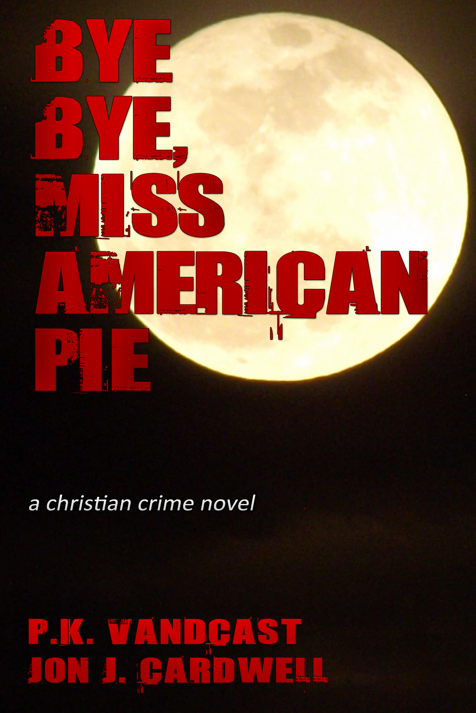Bye Bye, Miss American Pie: A Christian Crime Novel P K Vandcast