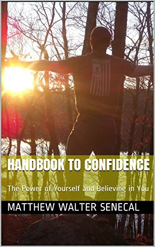 Handbook to Confidence: The Power of Yourself and Believing in You Matthew Walter Senecal