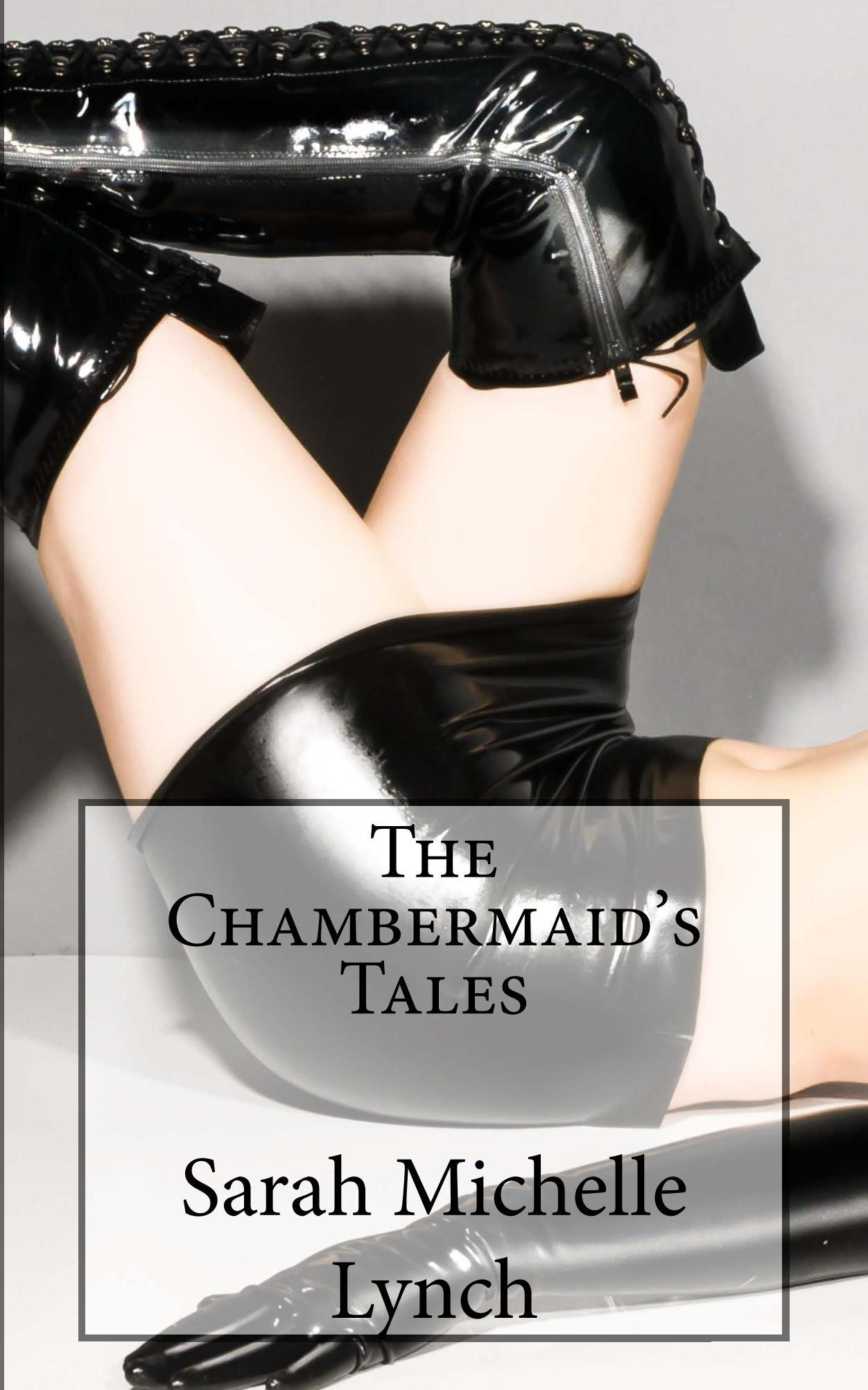 The Chambermaids Tales: Pocket-Sized Edition Sarah Michelle Lynch