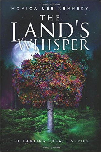 The Lands Whisper (The Parting Breath Series Book 1) Monica Lee Kennedy
