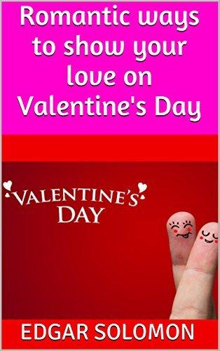 Romantic ways to show your love on Valentines Day Edgar Solomon