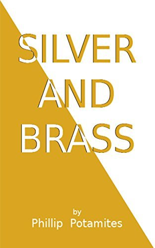 Silver and Brass: An American Allegory (Colors Book 1)  by  Phillip Potamites