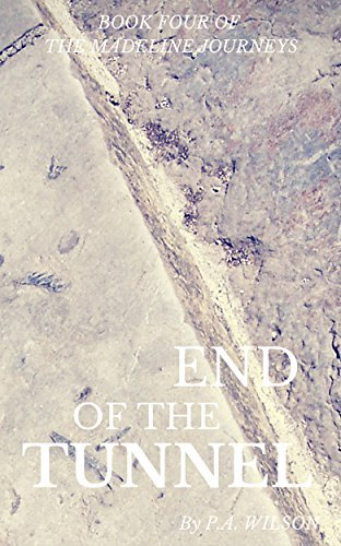 End Of The Tunnel: A Romantic Magical Quest Series (The Madeline Journeys Book 4)  by  P. A. Wilson