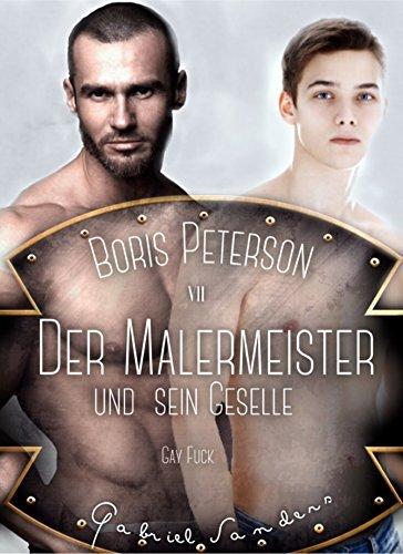 Boris Peterson - Der Malermeister und sein Geselle: Gay Fuck Gabriel Peterson
