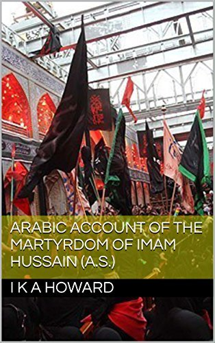 Arabic Account of the Martyrdom of Imam Hussain I K a Howard