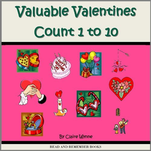 Valuable Valentines Count 1 to 10 (Count to 10 Books Book 15) Claire Wynne