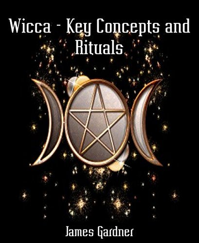 Wicca - Key Concepts and Rituals James Gardner