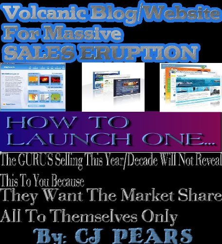 Having a VOLCANIC BLOG in 2012 FOR MASSIVE SALES ERUPTION  by  CJ PEARS