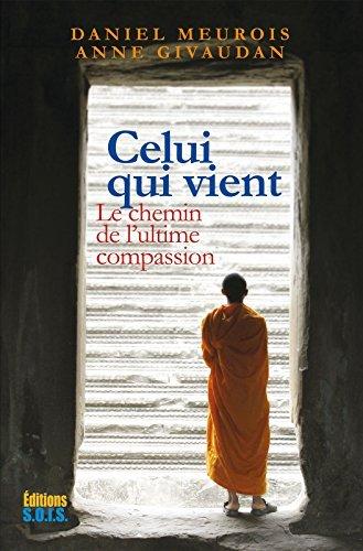 Celui qui vient: Le chemin de lultime compassion Anne Givaudan