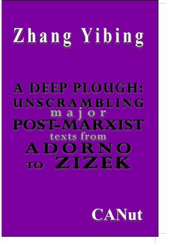 A Deep Plough: Unscrambling Major Post-Marxist Texts. From Adorno to Zizek  by  Zhang Yibing