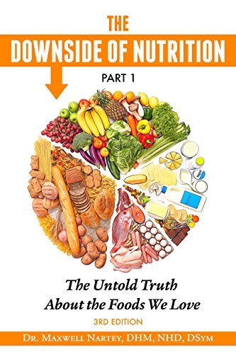 The Downside of Nutrition Part 1: The Untold Truths About the Foods We Love Toni Tomczak