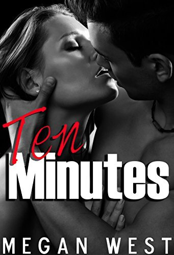 Ten Minutes: A Short and Spicy Romance Megan West
