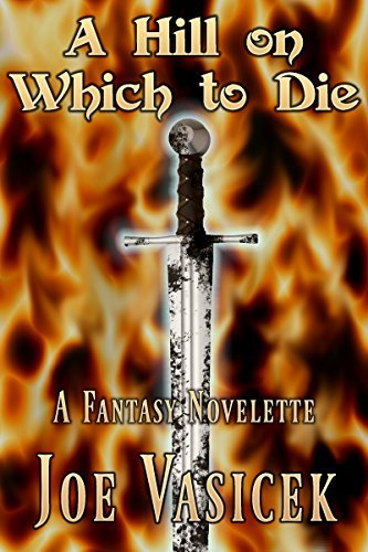 A Hill on Which to Die: A Fantasy Novelette  by  Joe Vasicek