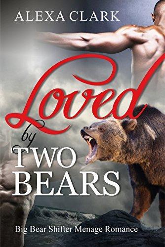 ROMANCE: Loved two Bears (Paranormal Bear Shifter Menage Romance) (Shapeshifter Mystery Alpha Werebear Romance Short Stories) by Alexa Clark