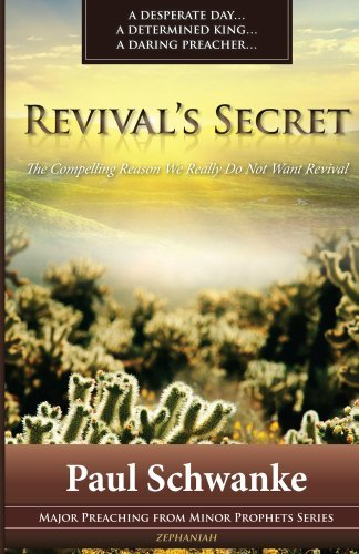Revivals Secret: The Compelling Reason We Really Do Not Want Revival (Major Preaching from Minor Prophets Series Book 2)  by  Paul Schwanke