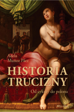 Historia trucizny. Od cykuty do polonu  by  Adela Muñoz Paez