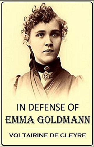 In Defense of Emma Goldmann and the Right of Expropriation (1914)  by  Voltairine de Cleyre