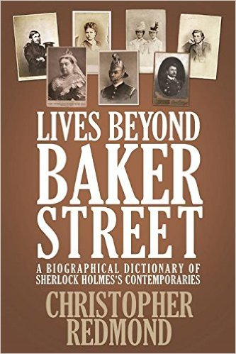 Lives Beyond Baker Street: A Biographical Dictionary of Sherlock Holmess Contemporaries  by  Christopher Redmond