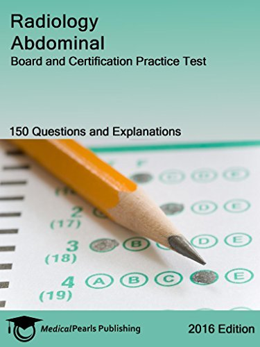 Radiology Abdominal: Board and Certification Practice Test  by  Richard Whitten