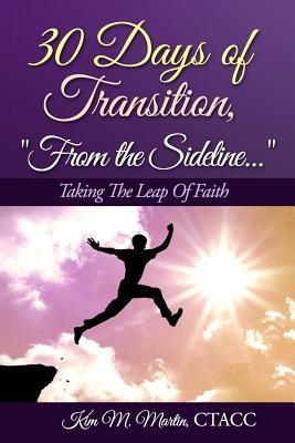 30 Days of Transition...from the Sideline: Taking the Leap of Faith  by  Ctacc Kim M Martin