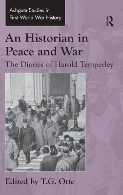 An Historian in Peace and War: The Diaries of Harold Temperley Harold William Vazeil Temperley