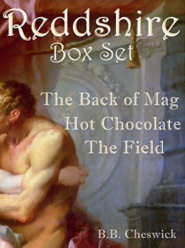 The Reddshire Series Box Set: The Back of Mag, Hot Chocolate, The Field B.B. Cheswick