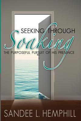 Seeking Through Soaking: The Purposeful Pursuit of His Presence Sandee