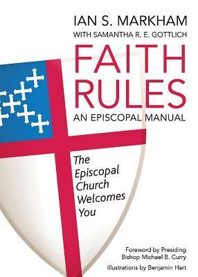 Faith Rules: An Episcopal Manual Ian S Markham  Very