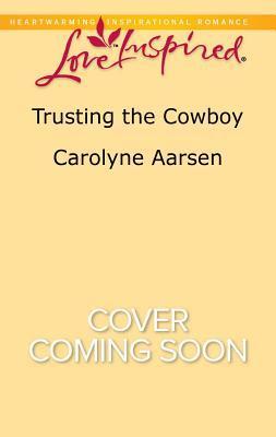 Trusting the Cowboy Carolyne Aarsen