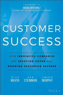 Customer Success: How Innovative Companies Are Reducing Churn and Growing Recurring Revenue  by  Dan Steinman