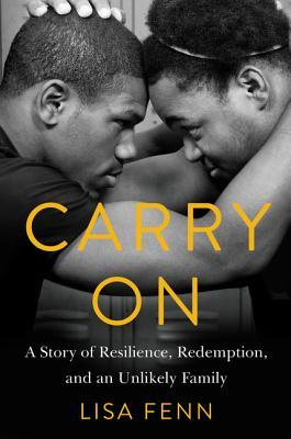 Carry On: Two Young Men, a Journalist Who Wouldnt Walk Away, and the Creation of an Unlikely Family  by  Lisa Fenn
