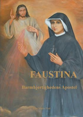 Faustina: Barmhjertighedens Apostel Else Marie Post