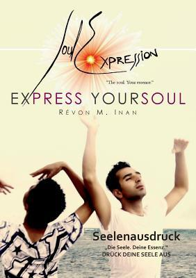 Express your Soul: Seelenausdruck  by  Révon M. Inan