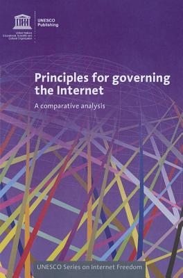 Principles for Governing the Internet: A Comparative Analysis: UNESCO Series on Internet Freedom Scientific United Nations Educational