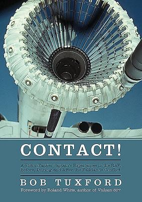 Contact!: A Victor Tanker Captains Experiences in the RAF, Before, During and After the Falklands Conflict  by  Bob Tuxford