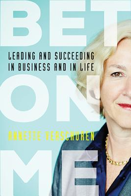 Bet On Me: Leading and Succeeding in Business and in Life  by  Annette Verschuren