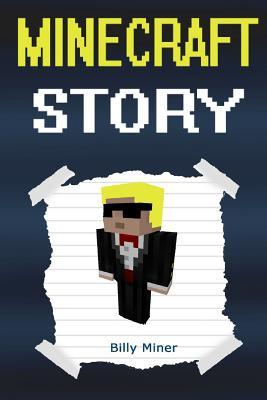 Minecraft Story: An Exciting Minecraft Story (Minecraft Stories, Minecraft Storybook, Minecraft Storybooks, Minecraft Books, Minecraft Diaries, Minecraft Diary, Minecraft Book for Kids) Billy Miner