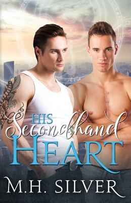 His Secondhand Heart: A Gay Paranormal Romance Novel  by  M H Silver