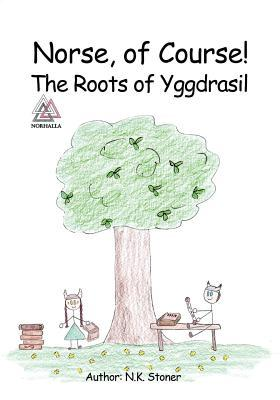 Norse, of Course!: The Roots of Yggdrasil N K Stoner