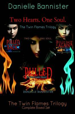 The Twin Flames Trilogy Complete Boxed Set: Pulled, Pulled Back and Pulled Back Again Danielle Bannister