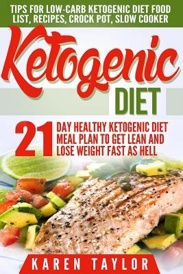 Ketogenic Diet: 21-Day Healthy Ketogenic Meal Plan to Get Lean and Lose Weight Fast as Hell- Tips for Low-Carb Ketogenic Diet  by  Karen Taylor