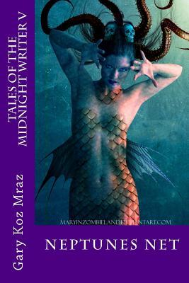 Neptunes Net: Tales of the Midnight Writer  by  Gary Koz Mraz