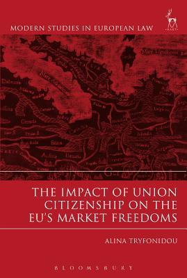 The Impact of Union Citizenship on the Eus Market Freedoms  by  Alina Tryfonidou