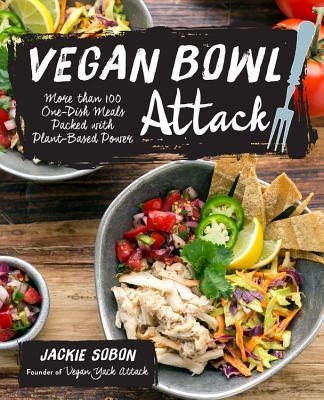 Vegan Bowl Attack!: More than 100 One-Dish Meals Packed with Plant-Based Power Jackie Sobon