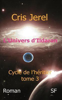 LUnivers DIldaran Volume 3: Cycle de LHeritier: Cycle de LHeritier  by  Christian Jegourel