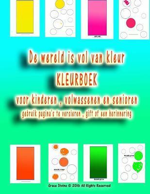 de Wereld Is Vol Van Kleur Kleurboek Voor Kinderen, Volwassenen En Senioren Gebruik Paginas Te Versieren, Gift of Een Herinnering Grace Divine